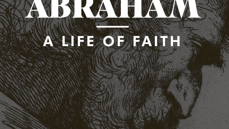 Abraham: A Life of Faith
