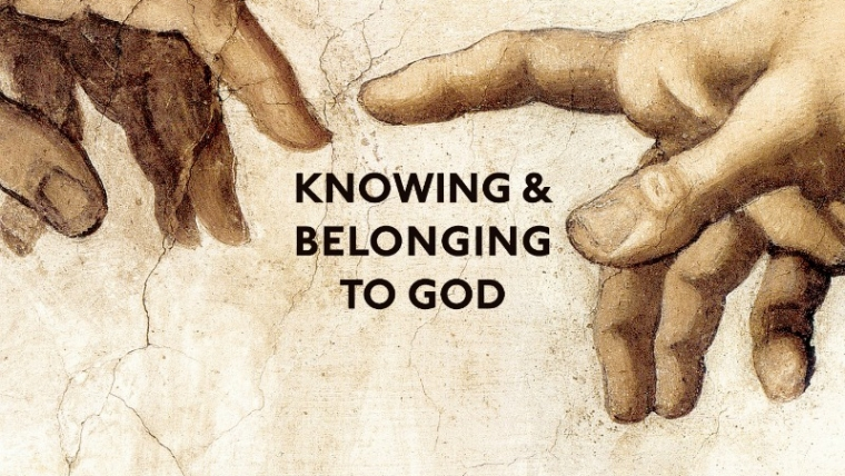 Knowing and Belonging to God